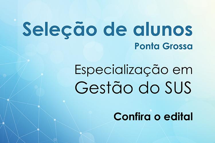 Edital 12/2019 - Processo Seletivo Especialização em Gestão do SUS - Ponta Grossa